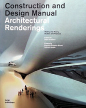 Architectural renderings. History and theory, studios and practices. Construction and design manual