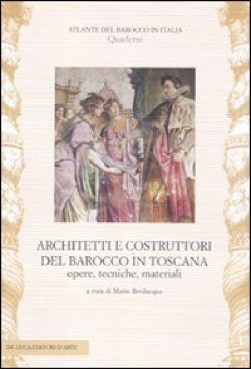 Architetti e costruttori del barocco in Toscana. Opere, tecniche, materiali - M. Bevilacqua |