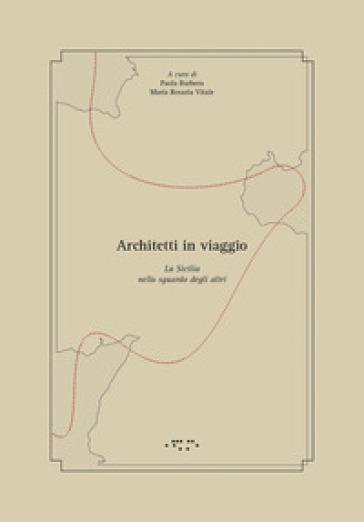 Architetti in viaggio. La Sicilia nello sguardo degli altri - Paola Barbera | Rochesterscifianimecon.com