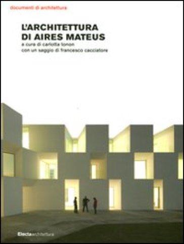 Architettura di Aires Mateus. Ediz. illustrata (L') - Carlotta Tonon   Thecosgala.com