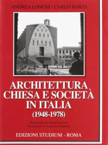 Architettura, Chiesa e società in Italia (1948-1978) - Andrea Longhi |