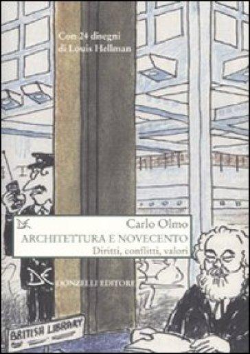 Architettura e Novecento. Diritti, conflitti, valori - Carlo Olmo |