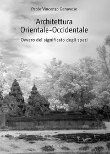 Architettura Orientale-Occidentale, ovvero del significato degli spazi - Paolo Vincenzo Genovese | Rochesterscifianimecon.com