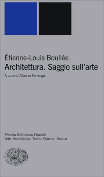 Architettura saggio sull 39 arte etienne louis boull e for Libri sull architettura