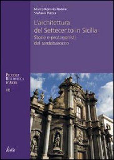 Architettura del Settecento in Sicilia. Storie e protagonisti del tardo barocco - Marco R. Nobile  