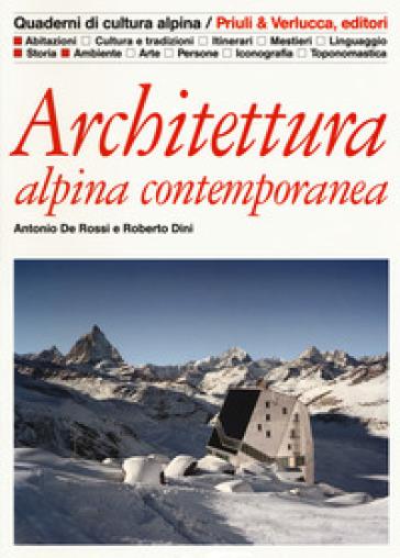 Architettura alpina contemporanea - Antonio De Rossi |
