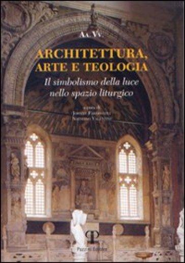 Architettura, arte e teologia. Il simbolismo della luce nello spazio liturgico - Johnny Farabegoli |