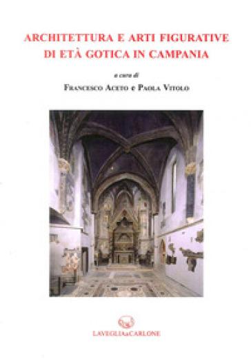 Architettura e arti figurative di età gotica in Campania - P. Vitolo | Thecosgala.com