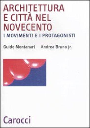 Architettura e città nel Novecento. I movimenti e i protagonisti - Andrea jr. Bruno | Thecosgala.com