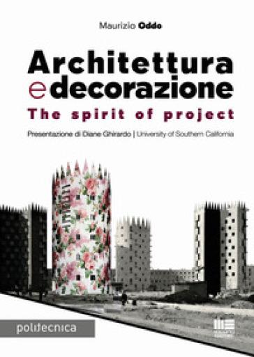 Architettura e decorazione. The spirit of project - Maurizio Oddo  