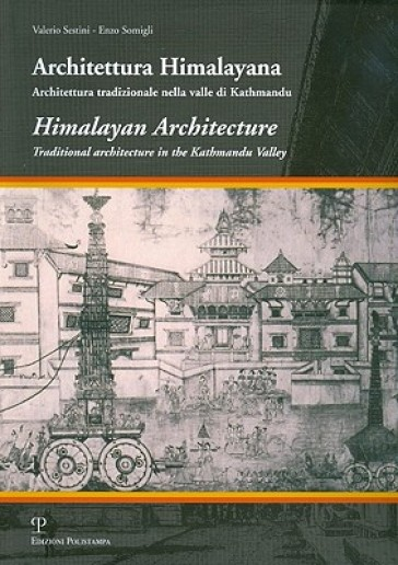 Architettura himalayana. Architettura tradizionale nella valle di Kathmandu. Ediz. italiana e inglese - Valerio Sestini |