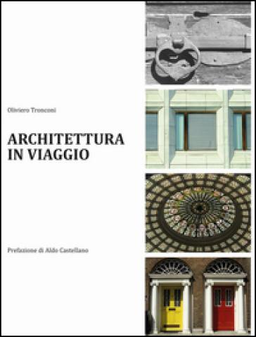 Architettura in viaggio - Oliviero Tronconi |