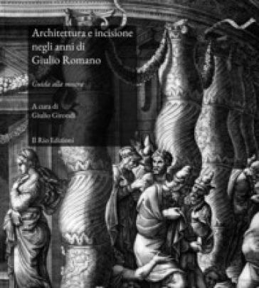 Architettura e incisione negli anni di Giulio Romano. Guida alla mostra (Mantova, 22 marzo-28 aprile 2019). Ediz. illustrata - G. Girondi | Jonathanterrington.com