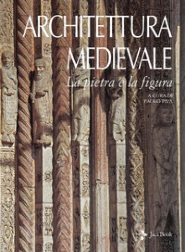 Architettura medievale. La pietra e la figura. Ediz. illustrata - P. Piva | Rochesterscifianimecon.com