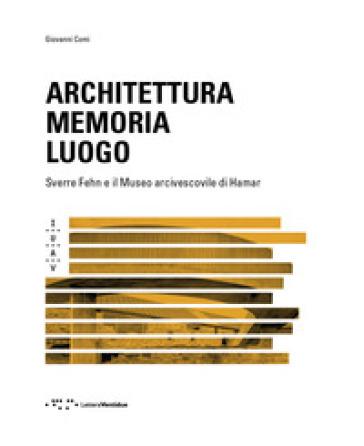 Architettura memoria luogo. Sverre Fehn e il Museo arcivescovile di Hamar - Giovanni Comi   Rochesterscifianimecon.com