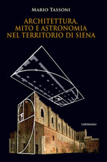 Architettura, mito e astronomia nel territorio di Siena - Mario Tassoni | Rochesterscifianimecon.com