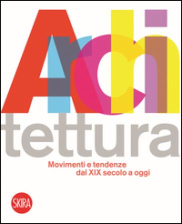 Architettura movimenti e tendenze dal XIX secolo a oggi. Ediz. illustrata - Luca Molinari |