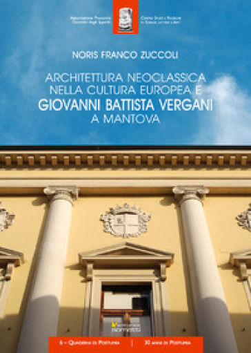 Architettura neoclassica nella cultura europea e Giovanni Battista Vergani a Mantova - Noris Zuccoli | Jonathanterrington.com