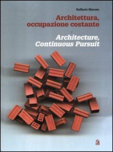 Architettura, occupazione costante-Architecture, continuous pursuit - Raffaele Marone |