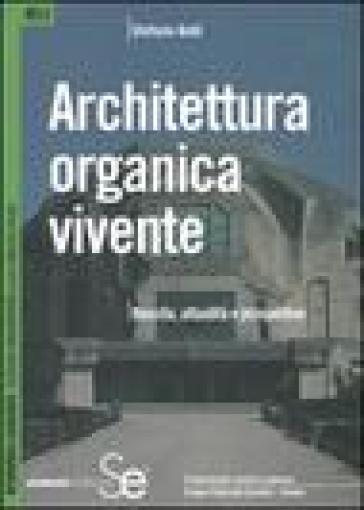 Architettura organica vivente. Nascita, attualità e prospettive - Stefano Andi | Rochesterscifianimecon.com
