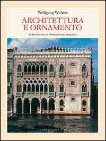 Architettura e ornamento. La decorazione nel Rinascimento veneziano - Wolfgang Wolters | Rochesterscifianimecon.com