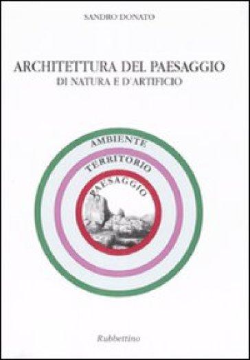 Architettura del paesaggio di natura e d'artificio - Sandro Donato |
