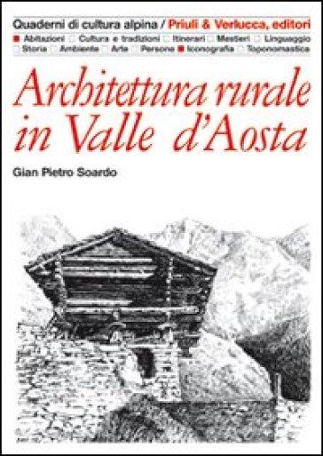 Architettura rurale in Valle d'Aosta. Ediz. illustrata - Gian Pietro Soardo |