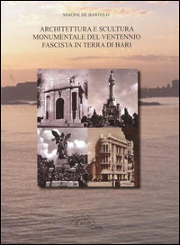 Architettura e scultura monumentale del ventennio fascista in terra di Bari - Simone De Bartolo | Rochesterscifianimecon.com