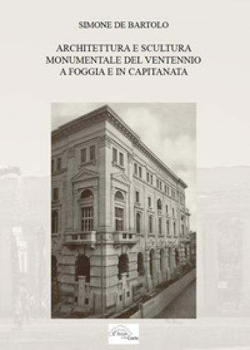 Architettura e scultura monumentale del ventennio a Foggia e in Capitanata - Simone De Bartolo pdf epub