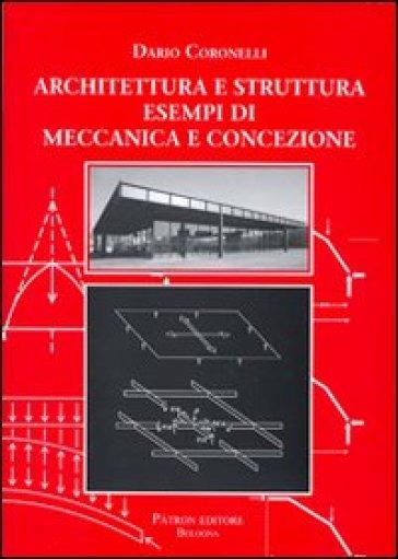 Architettura e struttura. Esempi di meccanica e concezione - Dario Coronelli |
