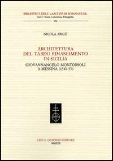 Architettura del tardo Rinascimento in Sicilia. Giovannangelo Montorsoli a Messina (1547-57) - Nicola Aricò   Thecosgala.com