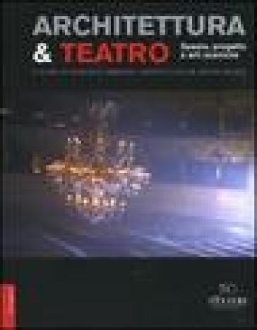Architettura & teatro. Spazio, progetto e arti sceniche - S. Milesi |
