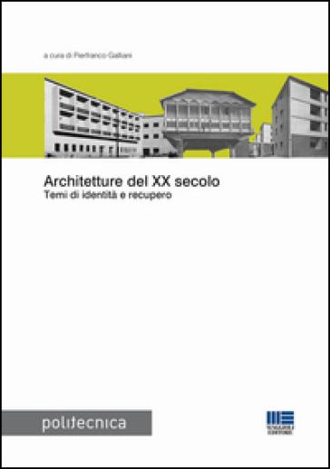 Architetture del XX secolo. Temi di identità e recupero - P. Galliani |