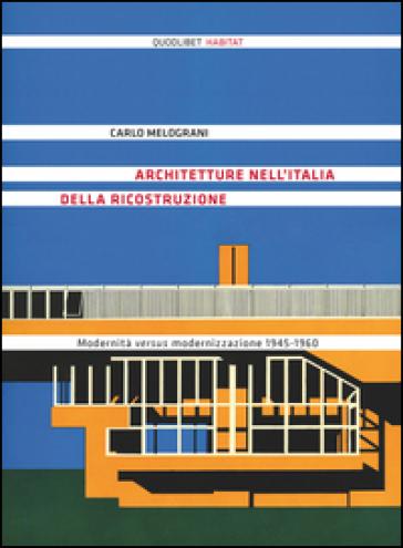 Architetture nell'Italia della ricostruzione. Modernità versus modernizzazione 1945-1960 - Carlo Melograni   Thecosgala.com