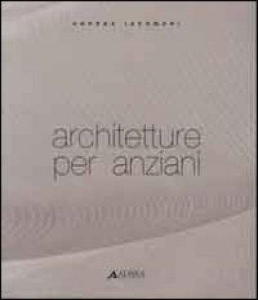 Architetture per anziani - Andrea Iacomoni |