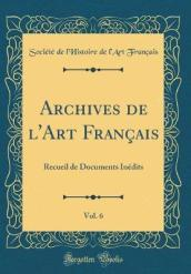Archives de L Art Francais, Vol. 6