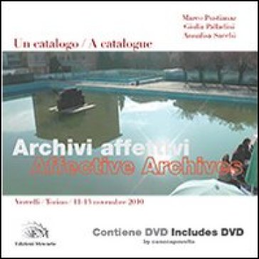 Archivi affettivi. Un catalogo (Vercelli-Torino, 11-13 novembre 2010). Con DVD. Ediz. italiana e inglese - M. Pustianaz  