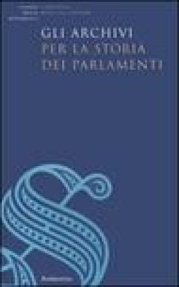 Archivi per la storia dei Parlamenti (Gli) - D. Citi |
