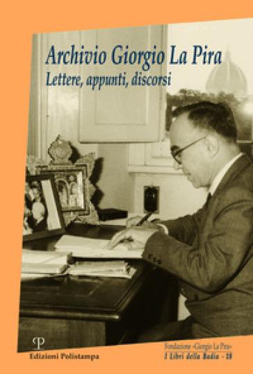 Archivio Giorgio La Pira. Lettere, appunti, discorsi