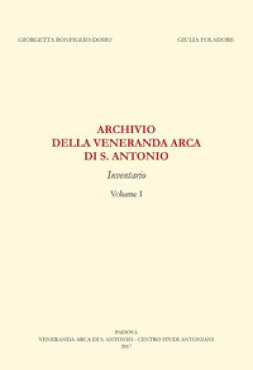 Archivio della «Veneranda arca di s. Antonio». Inventario - Giorgetta Bonfiglio-Dosio |