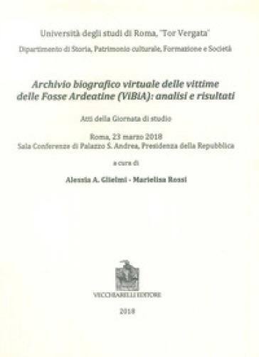 Archivio biografico virtuale delle vittime delle Fosse Ardeatine (VIBIA): analisi e risultati. Atti della giornata di studio (Roma, 23 marzo 2018) - A. A. Glielmi |