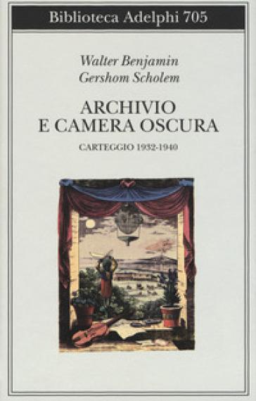 Archivio e camera oscura. Carteggio 1932-1940 - Walter Benjamin |