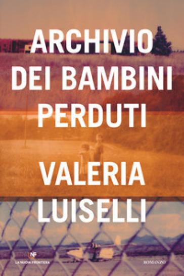 Archivio dei bambini perduti - Valeria Luiselli   Rochesterscifianimecon.com