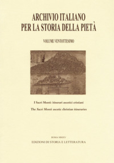 Archivio italiano per la storia della pietà. 28: I sacri monti: itinerari ascetici cristiani - D. Tuniz  