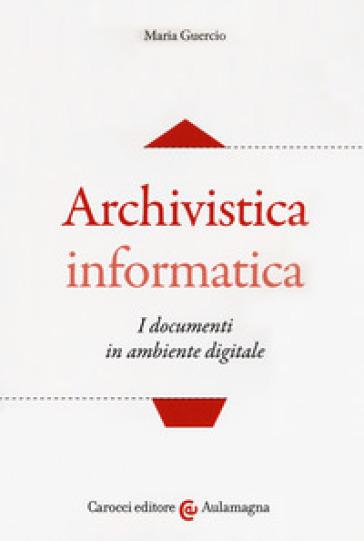 Archivistica informatica. I documenti in ambiente digitale - Maria Guercio   Jonathanterrington.com