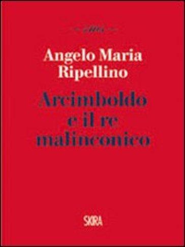 Arcimboldo e il re malinconico - Angelo Maria Ripellino  