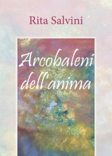 Arcobaleni dell'anima - Rita Salvini | Jonathanterrington.com