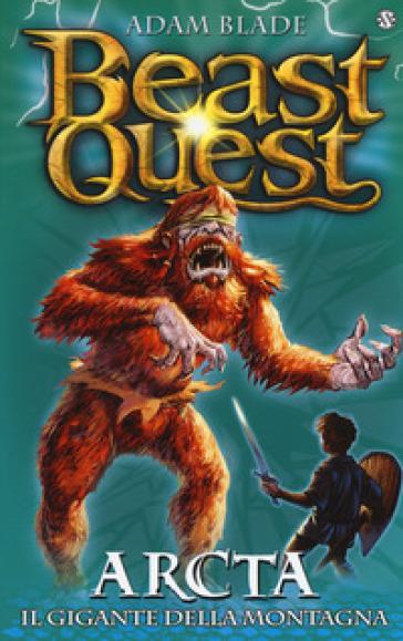 Arcta. Il gigante della montagna. Beast Quest. 3.