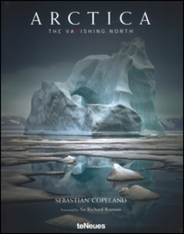 Arctica. The vanishing north. Ediz. inglese, tedesca e francese - Sebastian Copeland  