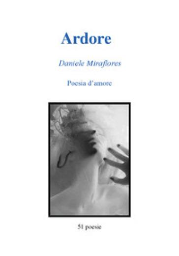 Ardore. Poesie d'amore - Daniele Miraflores | Kritjur.org